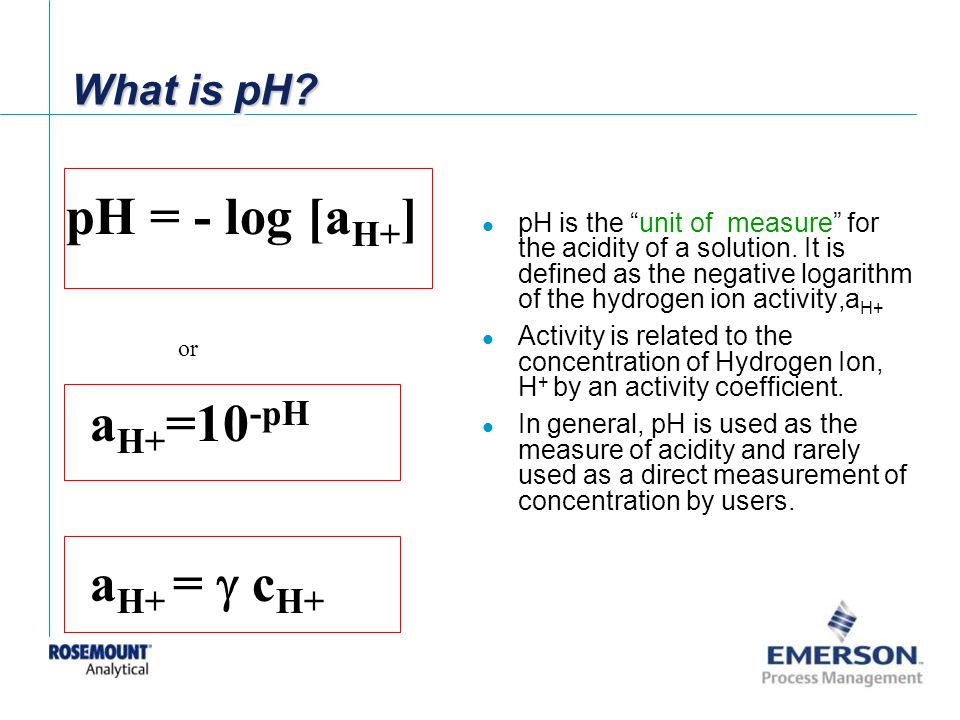 pH = - log [aH+] aH+=10-pH aH+ = g cH+ What is pH